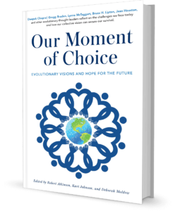 Our Moment of Choice: Evolutionary Visions and Hope for the Future