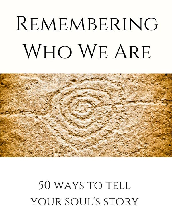 Remembering Who We Are: 50 Ways to Tell Your Soul's Story